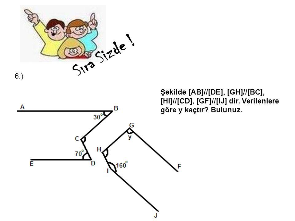 Sıra Sizde . 6.) Şekilde [AB]//[DE], [GH]//[BC], [HI]//[CD], [GF]//[IJ] dir.